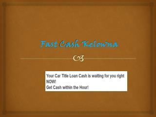 Fast Cash Car Loans in  Kelowna