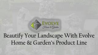 Beautify Your Landscape With Evolve Home & Garden's Product Line