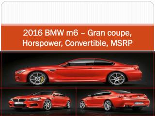 2016 BMW m6 – Gran coupe, Horspower, Convertible, MSRP