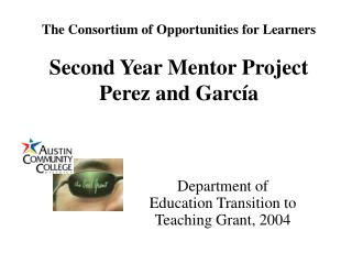 The Consortium of Opportunities for Learners  Second Year Mentor Project Perez and Garc a