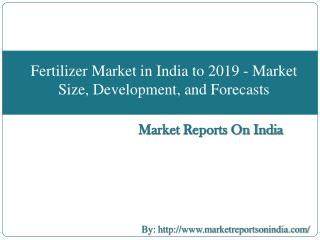 Fertilizer Market in India to 2019 - Market Size,Development, and Forecasts