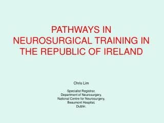 PATHWAYS IN NEUROSURGICAL TRAINING IN THE REPUBLIC OF IRELAND