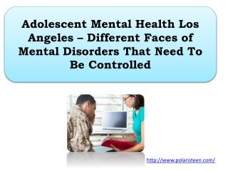 Adolescent Mental Health Los Angeles – Different Faces of Mental Disorders That Need To Be Controlled