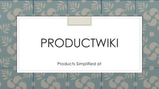 Productwiki provides authority information on all the products