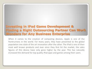 Investing In iPad Game Development & Finding a Right Outsourcing Partner Can Work Wonders for Any Business Enterprise