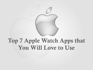 Top 7 Apple Watch Apps that You Will Love to Use