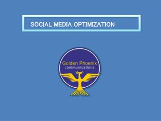 SOCIAL MEDIA OPTIMIZATION - www.goldenphoenix.co