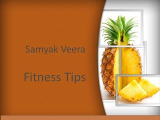 Samyak Veera- Fitness Tips