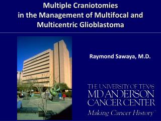 Multiple Craniotomies  in the Management of Multifocal and  Multicentric Glioblastoma