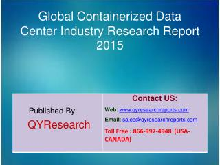 Global Containerized Data Center Market 2015 Industry Analysis,Growth,Overview,Trends and Research