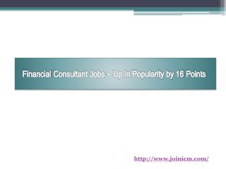 Financial Consultant Jobs – Up In Popularity by 16 Points