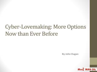 Cyber-Lovemaking: More Options Now than Ever Before