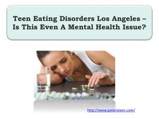Teen Eating Disorders Los Angeles – Is This Even A Mental Health Issue?