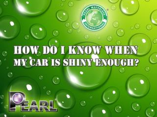 Pearl Waterless Care - How Do I Know When My Car is Shiny Enough?