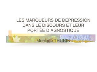 LES MARQUEURS DE DEPRESSION DANS LE DISCOURS ET LEUR PORT E DIAGNOSTIQUE  Monique THURIN
