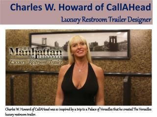 Charles W. Howard of CallAHead - Luxury Restroom Trailer Designer