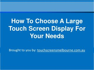 How To Choose A Large Touch Screen Display For Your Needs