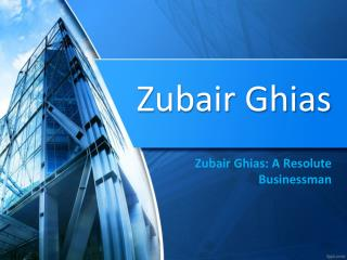 Zubair Ghias: A Resolute Businessman