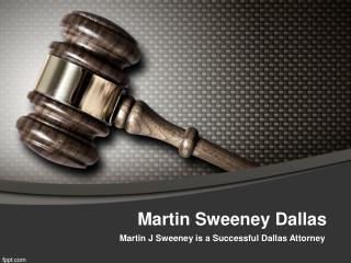 Martin J Sweeney is a Successful Dallas Attorney