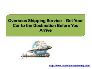 Overseas Shipping Service – Get Your Car to the Destination Before You Arrive