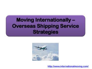 Moving Internationally – Overseas Shipping Service Strategies