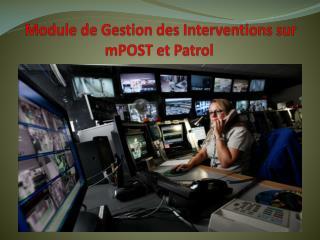 Module de Gestion des Interventions sur mPOST et Patrol