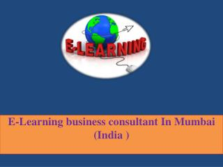 E-Learning business consultant In Mumbai (India )