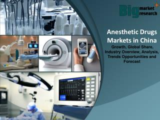 Anesthetic Drugs Markets in China - Size, Trends, Growth & Forecast