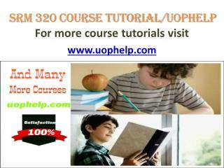 SRM 320 Course tutorial/uophelp