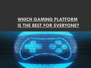 Which Gaming Platform is the Best for Everyone