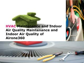 HVAC Maintenance and Indoor Air Quality Maintenance and Indoor Air Quality of Airone360