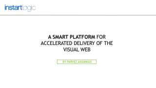 A Smart Platform for Accelerated Delivery of the Visual Web