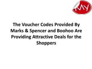 The Voucher Codes Provided By Marks & Spencer and Boohoo Are Providing Attractive Deals for the Shoppers