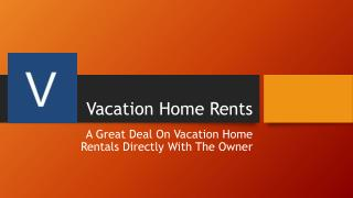 Have A Great Deal On Vacation Home Rents Directly With The Owner