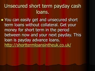 Unsecured short term payday cash loans.