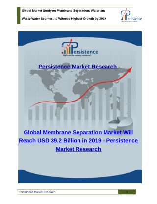 Global Market Study on Membrane Separation - Water and Waste Water Segment to Witness Highest Growth by 2019