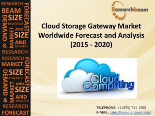 Cloud Storage Gateway Market (Industry)  Share, Growth, Share, Trends,  Forecast  2015 - 2020
