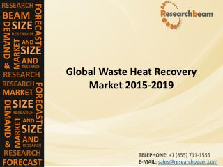 Waste Heat Recovery Market (Industry) Driver, Challenge, Trend, Forecast 2015-2019