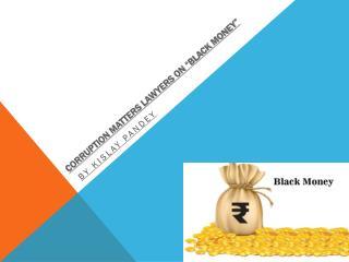 "Corruption Matters lawyers on ""Black Money"""