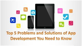 Top 5 Problems and Solutions of App Development You Need to Know
