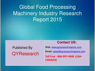 Global Food Processing Machinery Market 2015 Industry Forecast, Trends, Analysis, Research, Share, and Growth