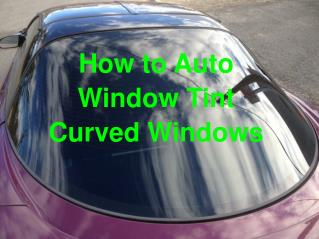 How to Auto Window Tint Curved Windows