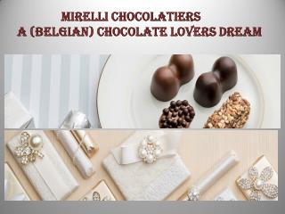 Mirelli Chocolatiers: A (Belgian) Chocolate Lovers Dream