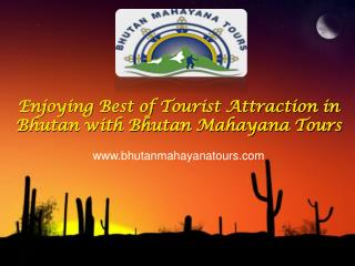 Enjoying Best of Tourist Attraction in Bhutan with Bhutan Mahayana Tours