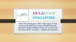 Hulahoop Singapore have varieties of weighted hoops for children and adults