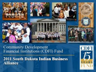 Community Development  Financial Institutions CDFI Fund   2011 South Dakota Indian Business Alliance
