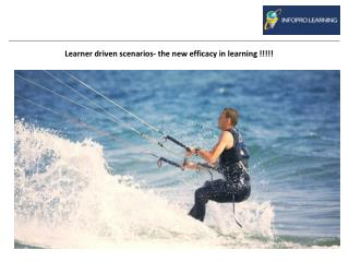 Learner driven scenarios- the new efficacy in learning