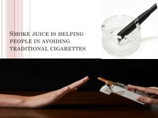Smoke juice is helping people in avoiding traditional cigarettes