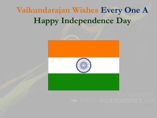 Vaikundarajan Wishes Every One A Happy Independence Day