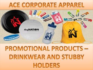 PROMOTIONAL PRODUCTS – DRINKWEAR AND STUBBY HOLDERS